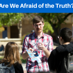 Are We Afraid of the Truth?